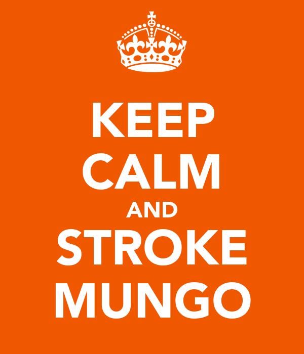 KEEP CALM AND STROKE MUNGO