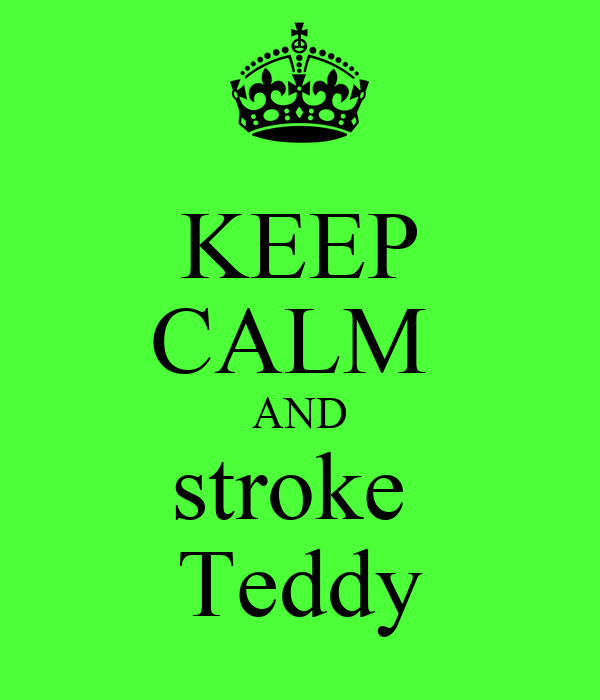 KEEP CALM  AND stroke  Teddy