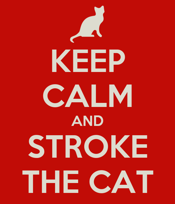 KEEP CALM AND STROKE THE CAT