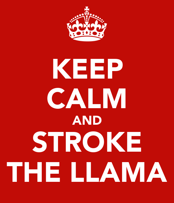 KEEP CALM AND STROKE THE LLAMA