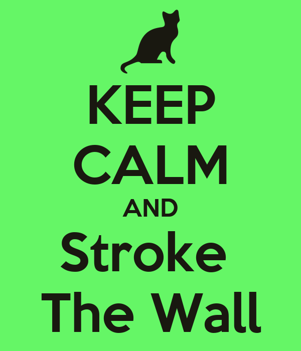 KEEP CALM AND Stroke  The Wall