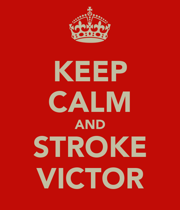 KEEP CALM AND STROKE VICTOR