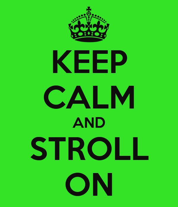 KEEP CALM AND STROLL ON