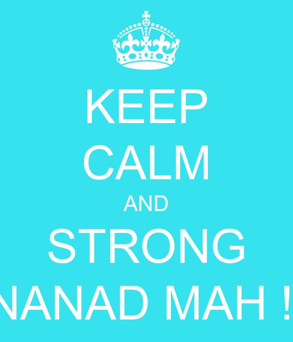 KEEP CALM AND STRONG NANAD MAH !!
