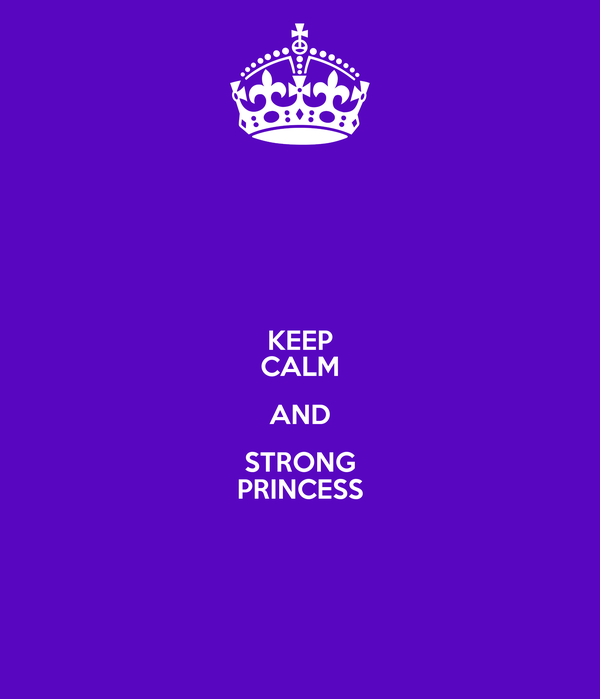 KEEP CALM AND STRONG PRINCESS