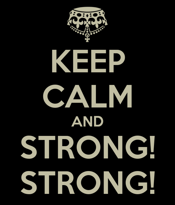 KEEP CALM AND STRONG! STRONG!