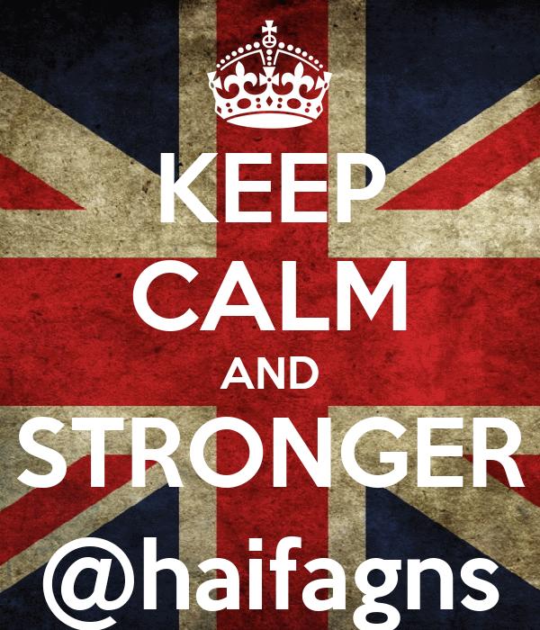 KEEP CALM AND STRONGER @haifagns