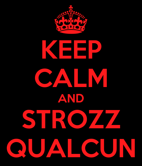 KEEP CALM AND STROZZ QUALCUN