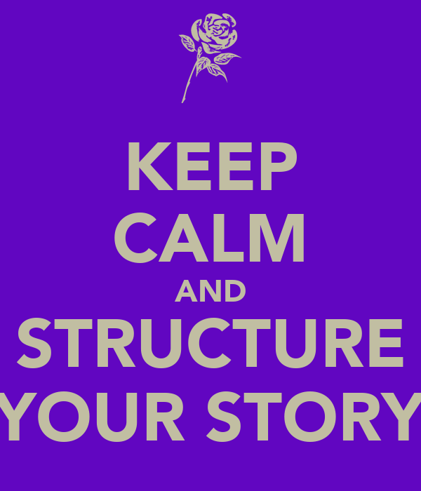KEEP CALM AND STRUCTURE YOUR STORY