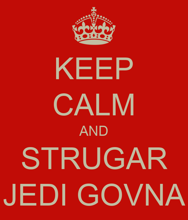 KEEP CALM AND STRUGAR JEDI GOVNA