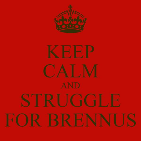 KEEP CALM AND STRUGGLE FOR BRENNUS