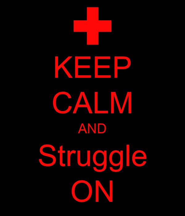 KEEP CALM AND Struggle ON