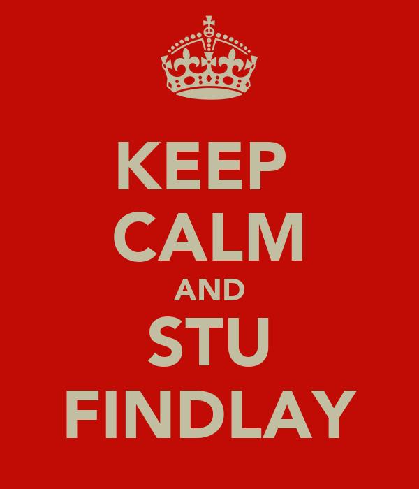 KEEP  CALM AND STU FINDLAY