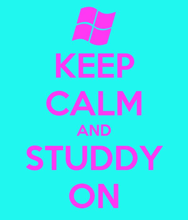 KEEP CALM AND STUDDY ON
