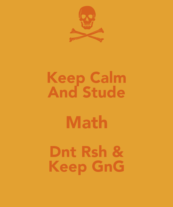 Keep Calm And Stude Math Dnt Rsh & Keep GnG