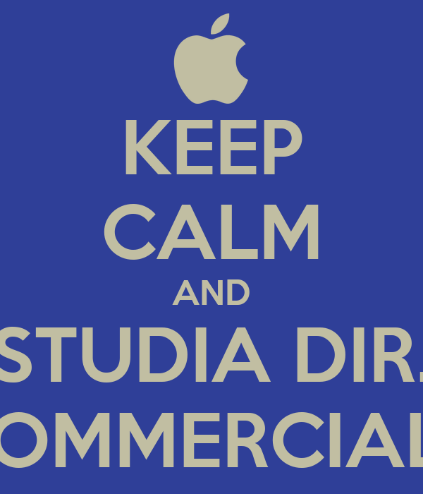 KEEP CALM AND STUDIA DIR. COMMERCIALE