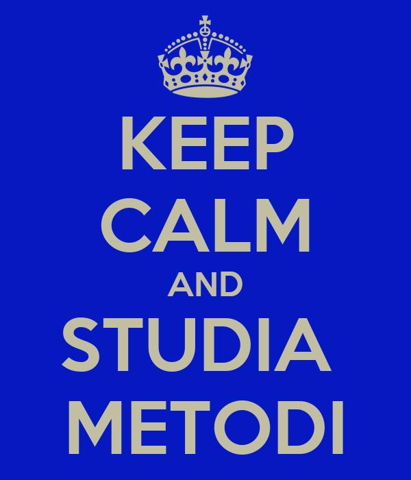 KEEP CALM AND STUDIA  METODI