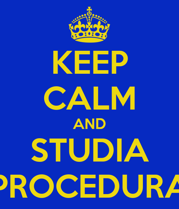 KEEP CALM AND STUDIA PROCEDURA