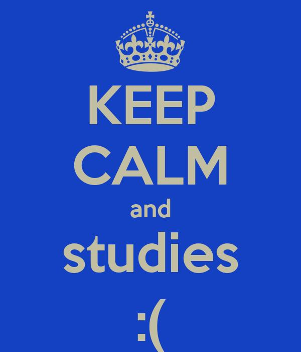 KEEP CALM and studies :(