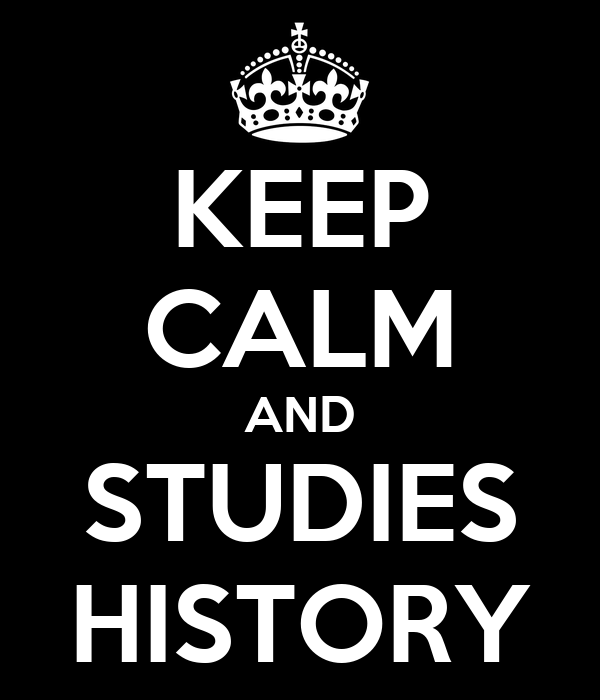 KEEP CALM AND STUDIES HISTORY