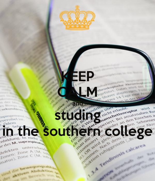 KEEP CALM and studing in the southern college