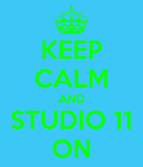 KEEP CALM AND STUDIO 11 ON
