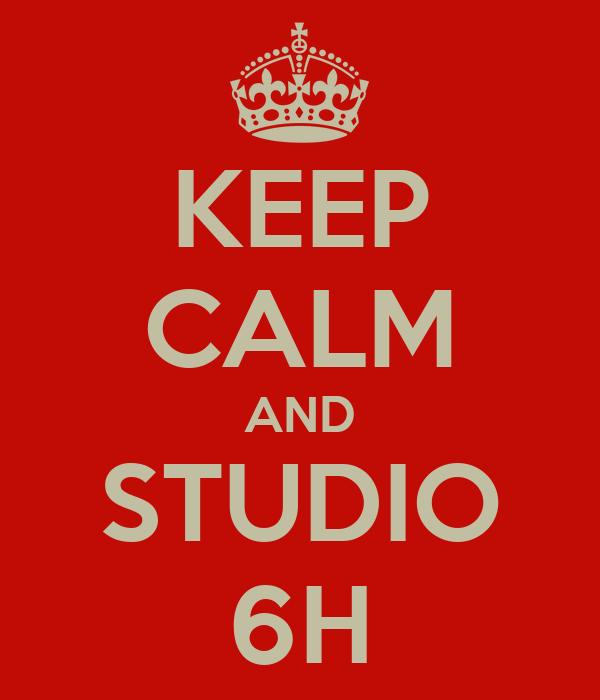 KEEP CALM AND STUDIO 6H