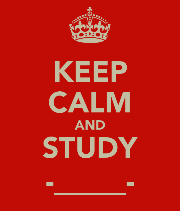 KEEP CALM AND STUDY -_____-
