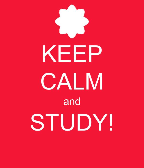 KEEP CALM and STUDY!