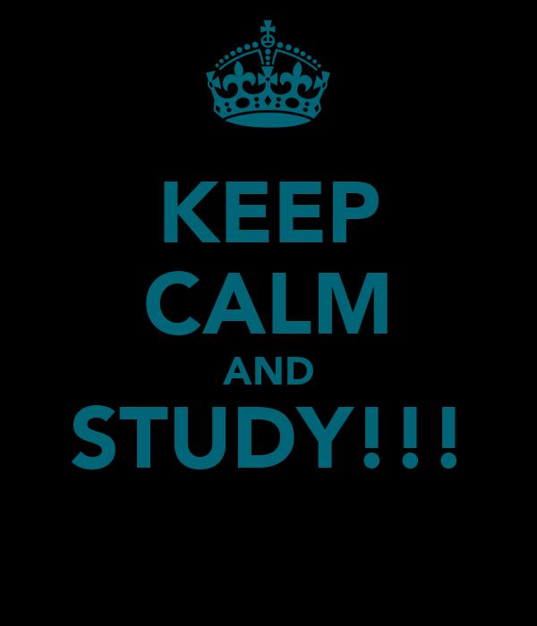 KEEP CALM AND STUDY!!!