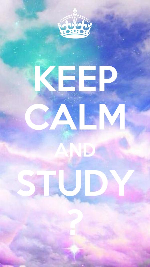 KEEP CALM AND STUDY ?