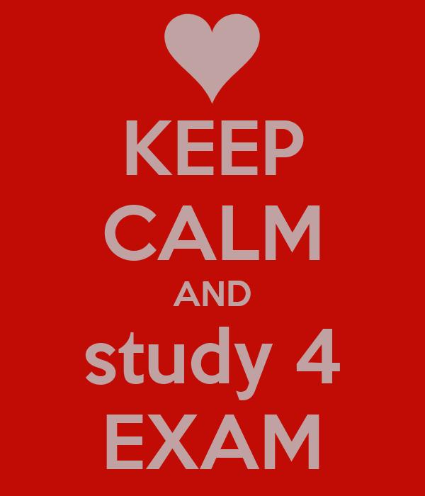 KEEP CALM AND study 4 EXAM