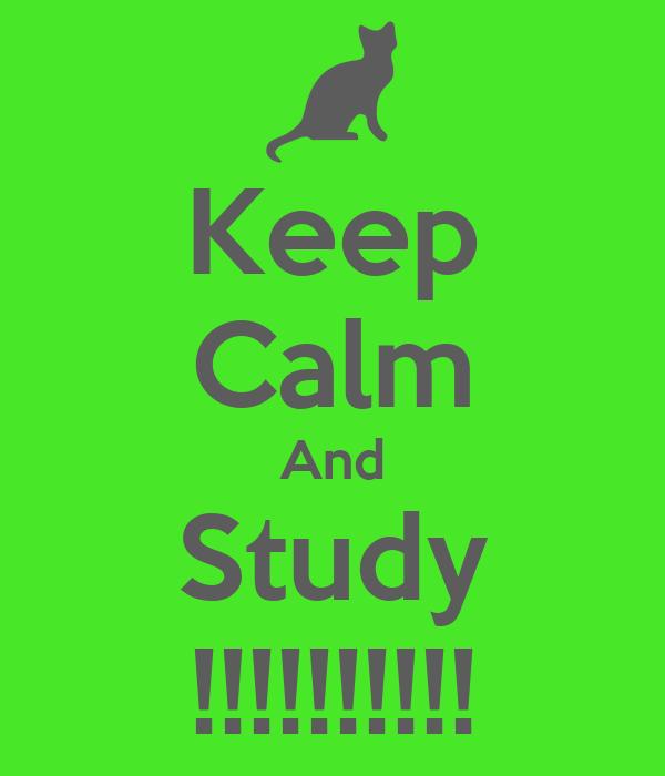 Keep Calm And Study !!!!!!!!!!