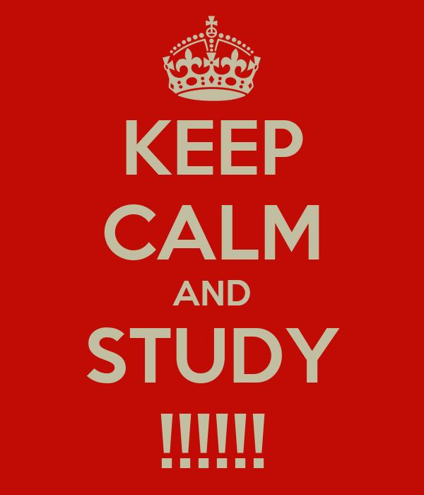 KEEP CALM AND STUDY !!!!!!