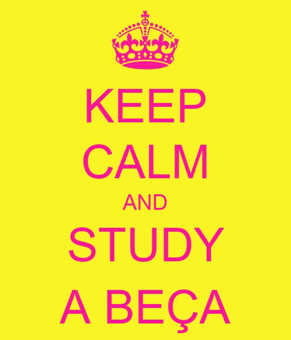 KEEP CALM AND STUDY A BEÇA