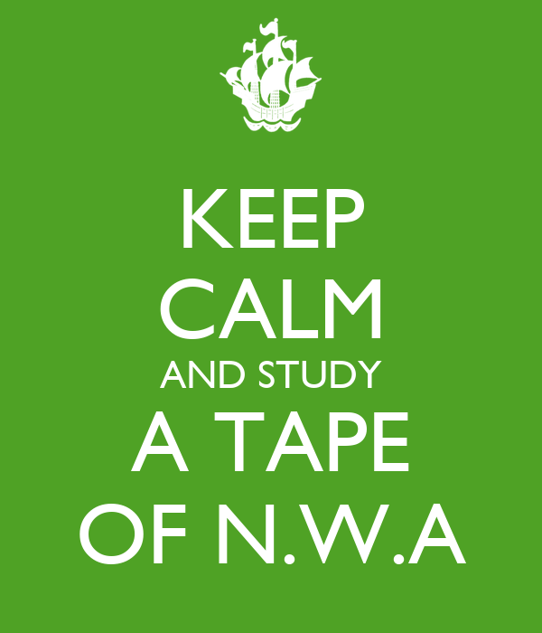 KEEP CALM AND STUDY A TAPE OF N.W.A