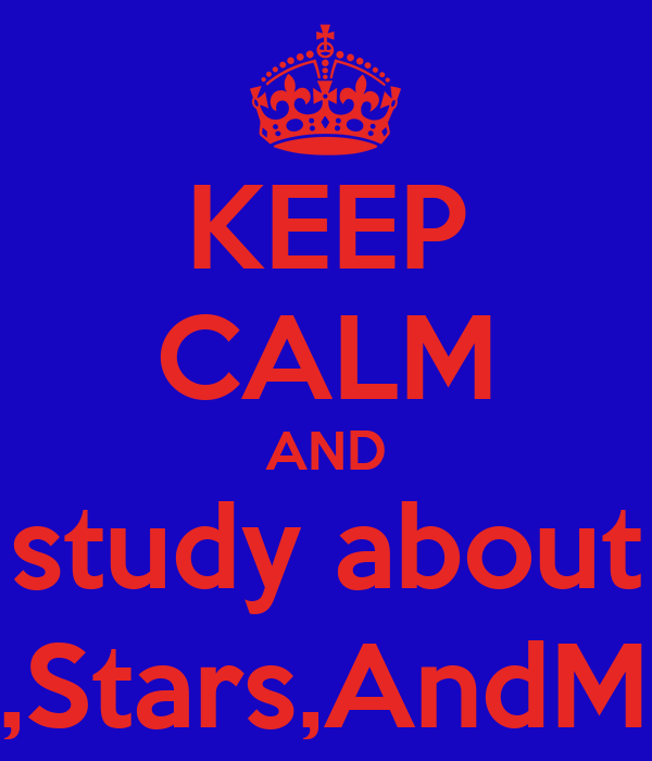 KEEP CALM AND study about Comets,Stars,AndMeterites