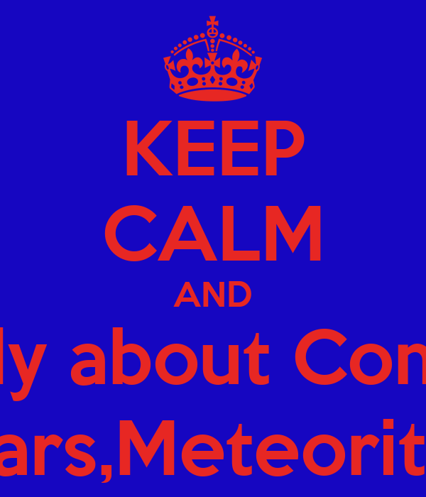 KEEP CALM AND study about Comets Stars,Meteorites