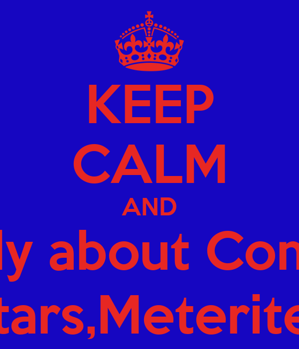 KEEP CALM AND study about Comets Stars,Meterites