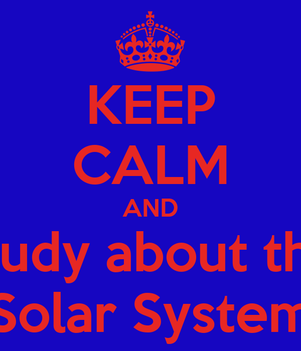 KEEP CALM AND study about the Solar System