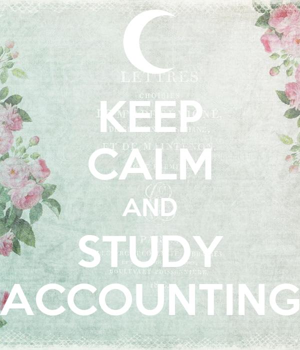 KEEP CALM AND STUDY ACCOUNTING