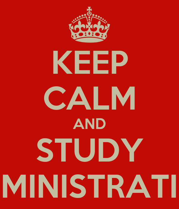 KEEP CALM AND STUDY ADMINISTRATION