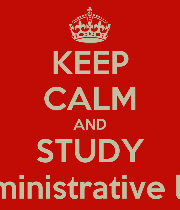 KEEP CALM AND STUDY administrative law