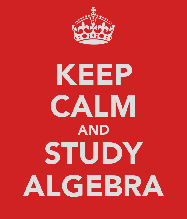 KEEP CALM AND STUDY ALGEBRA