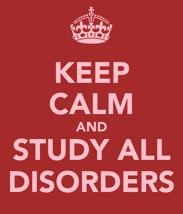 KEEP CALM AND STUDY ALL DISORDERS