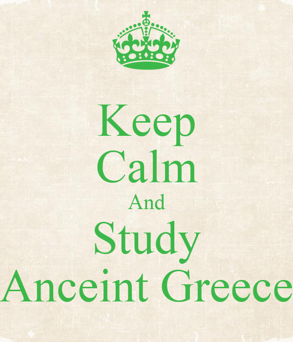 Keep Calm And Study Anceint Greece