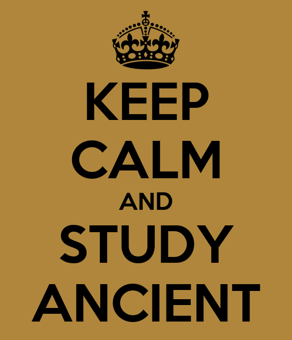 KEEP CALM AND STUDY ANCIENT