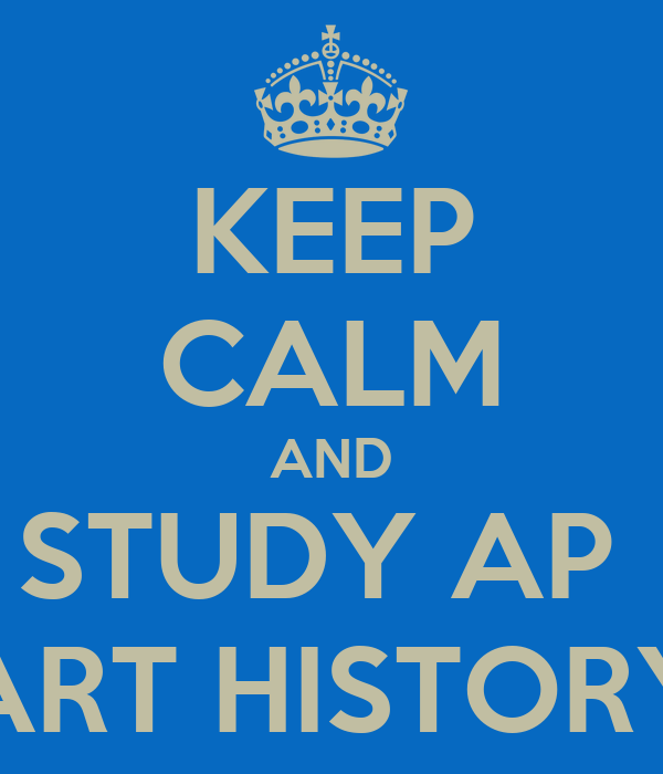 KEEP CALM AND STUDY AP  ART HISTORY