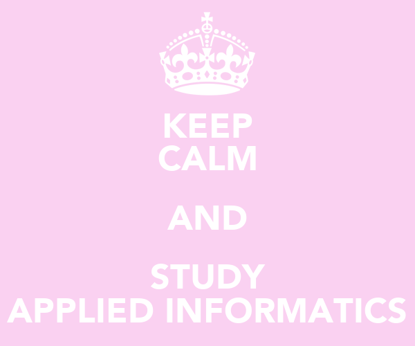 KEEP CALM AND STUDY APPLIED INFORMATICS