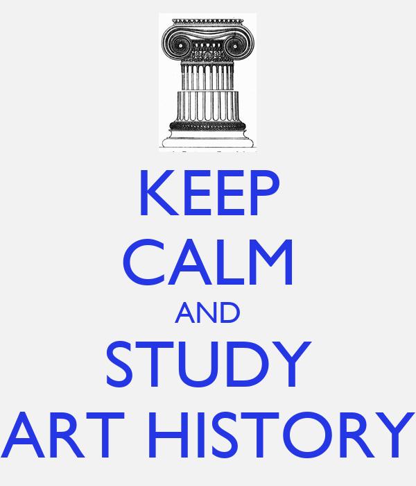 KEEP CALM AND STUDY ART HISTORY